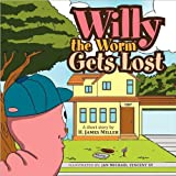 Willy the Worm Gets Lost, H. James Miller, 1456898019