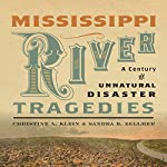 Mississippi River Tragedies: A Century of Unnatural Disaster | Christine A. Klein,Sandra B. Zellmer