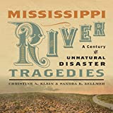 Mississippi River Tragedies: A Century of Unnatural Disaster