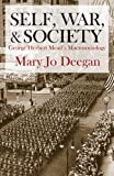 Self, War, and Society : George Herbert Mead's Macrosociology, Deegan, Mary Jo, 1412847575