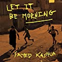 Let It Be Morning Audiobook by Sayed Kashua, Miriam Shlesinger - translator Narrated by Eric G. Dove