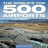 World's Top 500 Airports, David Wragg, 1844256324