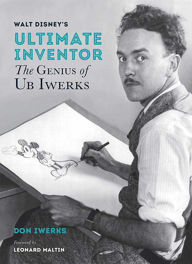 Walt Disney's Ultimate Inventor: The Genius of Ub Iwerks (Disney Editions Deluxe) by Disney Editions