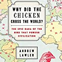 Why Did the Chicken Cross the World?: The Epic Saga of the Bird That Powers Civilization Audiobook by Andrew Lawler Narrated by Dennis Holland