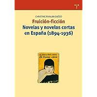Fruición-ficción. Novelas y novelas cortas en España (1894-1936):