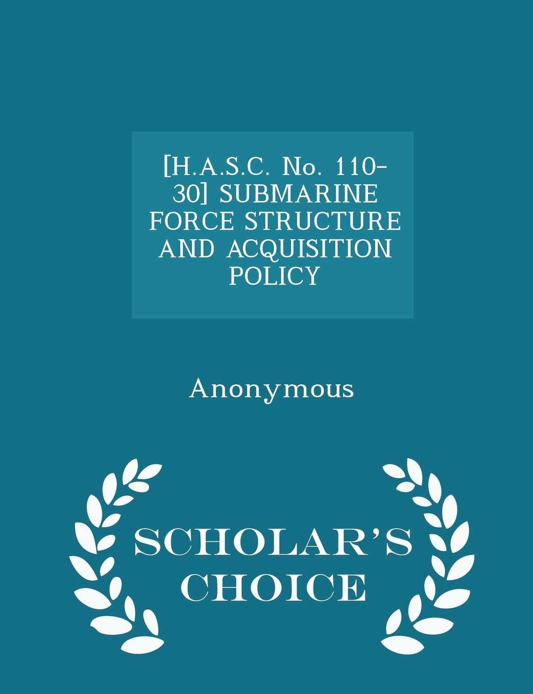 Download [H.A.S.C. No. 110-30] SUBMARINE FORCE STRUCTURE AND ACQUISITION POLICY - Scholar's Choice Edition ebook