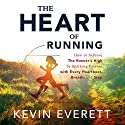 The Heart of Running: How to Achieve the Runner's High by Sparking Passion with Every Heartbeat, Breath and Step Audiobook by Kevin Everett Narrated by Sonny Dufault