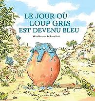 Le Jour où Loup Gris est devenu bleu par Gilles Bizouerne