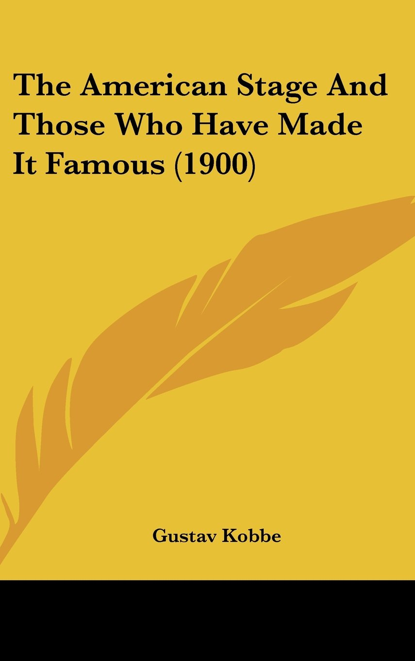 Read Online The American Stage And Those Who Have Made It Famous (1900) ebook