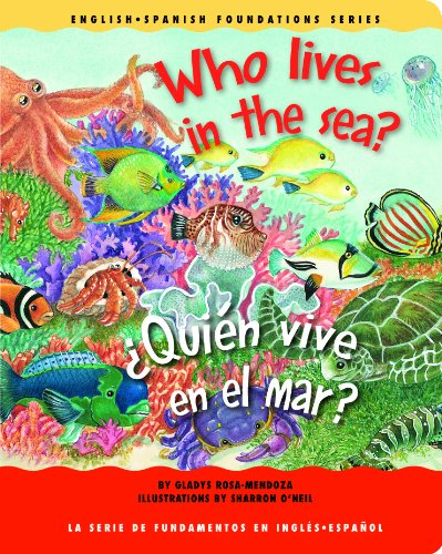 Who Lives in the Sea? / ¿Quién vive en el mar? (English and Spanish Foundations Series) (Book #24) (Bilingual) (Board Book) (English and Spanish Edition) pdf