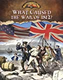 What Caused the War of 1812?, Sally Senzell Isaacs, 0778779629