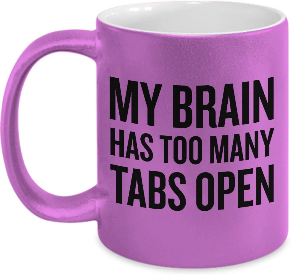 Sarcasm Mug - Funny Coffee Cup Gift - Unique Present - My Brain Has Too Many Tabs Open - Boyfriend, Girlfriend, Husband, Wife, Friend, Office Gift