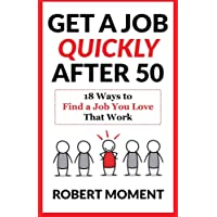 Image for Get a Job Quickly After 50: 18 Ways to Find a Job You Love That Work