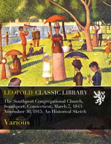 Read Online The Southport Congregational Church, Southport, Connecticut, March 7, 1843-November 30, 1915; An Historical Sketch PDF ePub book