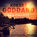 Sea Change Audiobook by Robert Goddard Narrated by Paul Shelley