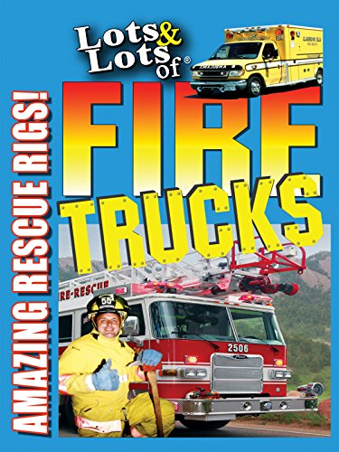(Lots & Lots of Fire Trucks - Amazing Rescue Rigs! )