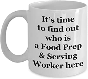 Coffee Mug Food Prep & Serving Worker Funny - Gifts for Men Women Friend Colleague Office - 11 oz Novelty Tea Cup Ceramic - It's time to find out who