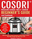 pressure cooker basics - COSORI® Pressure Cooker Multi-Cooker Beginner's Guide and Cookbook: Mastering the Cosori Pressure Cooker Multi-Cooker,  that Will Change the Way You Cook