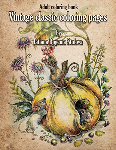 Pdf Crafts Vintage Classic Coloring Pages: Adult Coloring Book (Relaxing coloring pages, Stress Relieving Designs, People, Animals, Flowers, Fairies and More)
