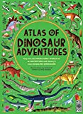 Atlas of Dinosaur Adventures: Step Into a Prehistoric World