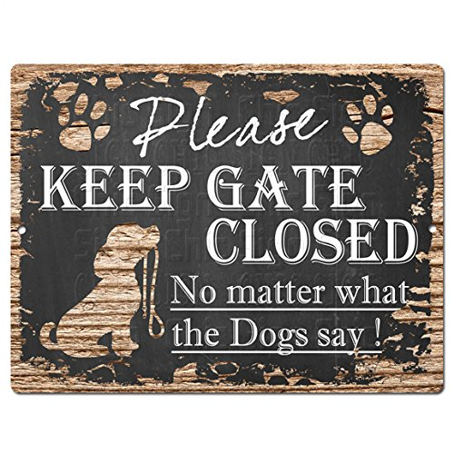 Please Keep GATE Closed No Matter What The Dogs say Tin Chic Sign Retro Vintage Rustic 9