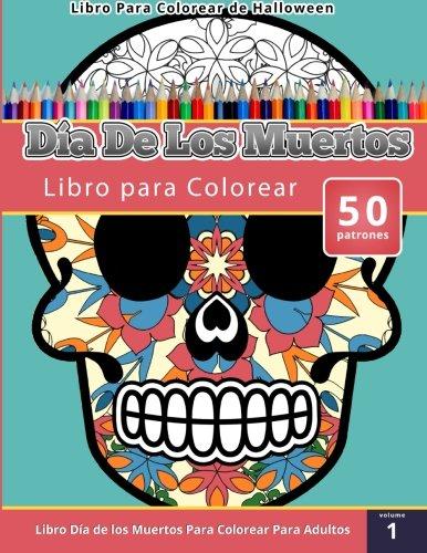 Libro Para Colorear de Halloween: Dia de Los Muertos Libro Para Colorear (Libro Dia de Los Muertos Para Colorear Para Adultos) Volumen 1 (Spanish Edition)
