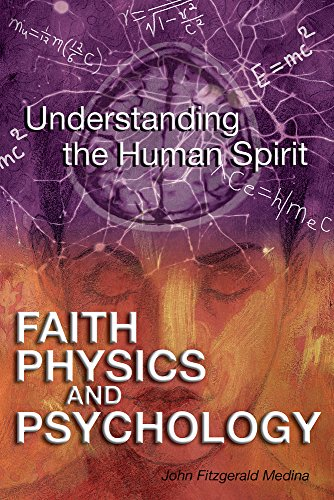 Book: Faith, Physics and Psychology - Rethinking Society and the Human Spirit by John Fitzgerald Medina