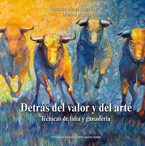 Descargar Libro Detrás Del Valor Y Del Arte: Técnicas De Lidia Y Ganadería Armando Fuentes Aguirre (catón)