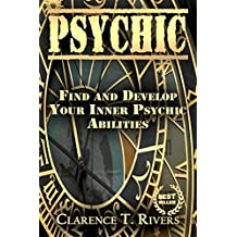 Psychic: Find and Develop Your Inner Psychic Abilities (Psychic Development)