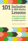 101 Inclusive and SEN Maths Lessons: Fun Activities and Lesson Plans for Children Aged 3 – 11 (101 Inclusive and SEN Lessons)