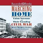 Marching Home: Union Veterans and Their Unending Civil War | Brian Matthew Jordan