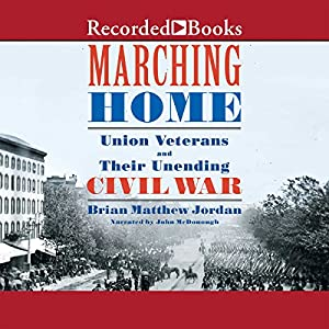 Marching Home: Union Veterans and Their Unending Civil War Audiobook