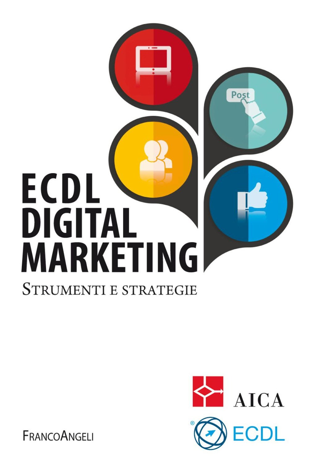 ECDL digital marketing. Strumenti e strategie Copertina flessibile – 14 feb 2018 AICA Franco Angeli 882044741X Informatica