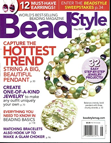 Bead Style - Worlds best-selling beating magazine - May 2007 - 32 easy step-by-step jewelry projects! - 12 must have earrings! - Capture the hottest trend, string a big beautiful pendant