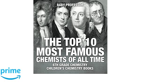 The Top 10 Most Famous Chemists Of All Time 6th Grade Chemistry