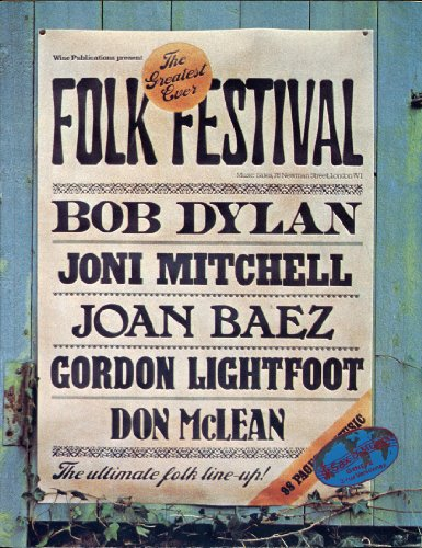 Lightfoot Gordon Bob - Wise Publications present: THE GREATEST EVER FOLK FESTIVAL Bob Dylan, Joni Mitchell, Joan Baez, Gordon Lightfoot, Don McLean 98 Pages of Music (Arranged for Piano/Vocal with Guitar Chords 1975 Softcover 8 1/2 x 11 inches 101 pages Wise Publications THE FESTIVAL SERIES)