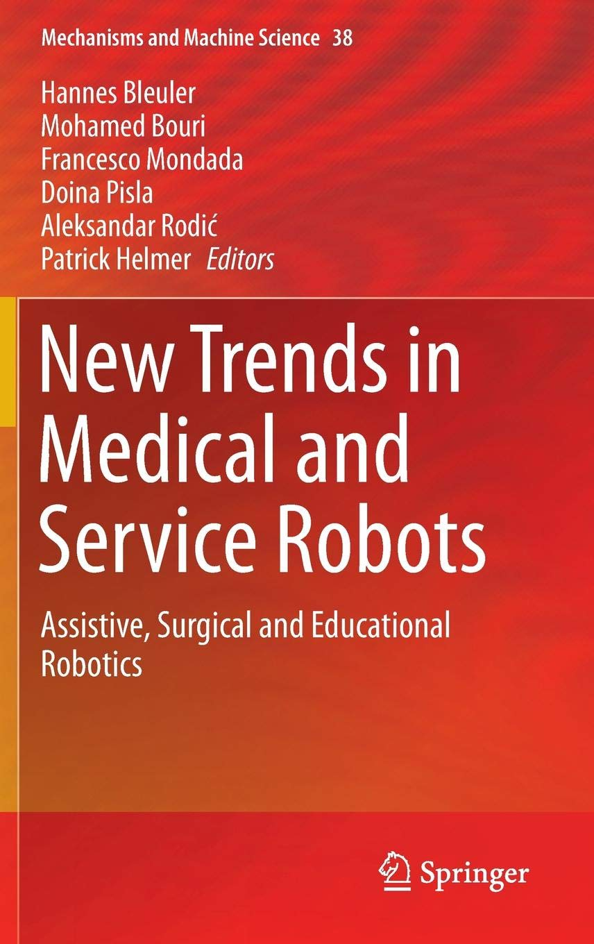 New Trends in Medical and Service Robots: Assistive, Surgical and Educational Robotics (Mechanisms and Machine Science) by Springer