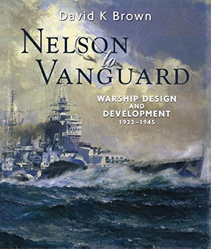 Nelson to Vanguard: Warship Design and Development 1923-1945 (Chatham's Distinguished Design) ()