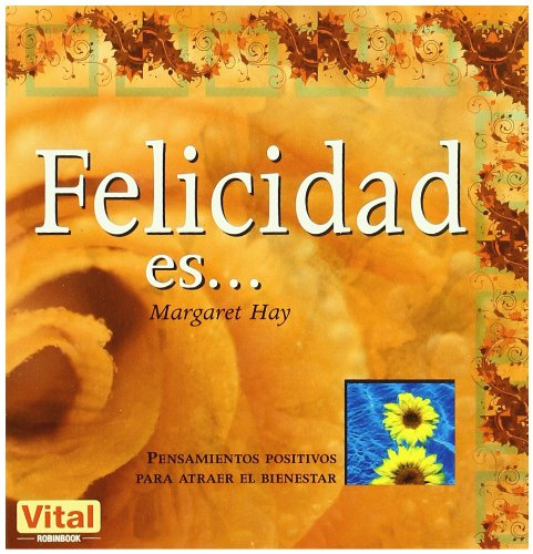 Read Online Felicidad es . . .: Pensamientos positivos para atraer el bienestar (Spanish Edition) ebook
