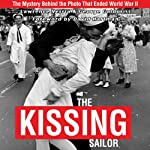 Kissing Sailor: The Mystery Behind the Photo that Ended WWII | Lawrence Verria,George Galdorisi