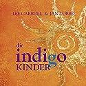 Die Indigo-Kinder: Eltern aufgepasst - Die Kinder von morgen sind da! Hörbuch von Lee Carroll Gesprochen von: Gido Steinert