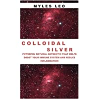 COLLOIDAL SILVER: POWERFUL NATURAL ANTIBIOTIC THAT HELPS BOOST YOUR IMMUNE SYSTEM AND REDUCE INFLAMMATION