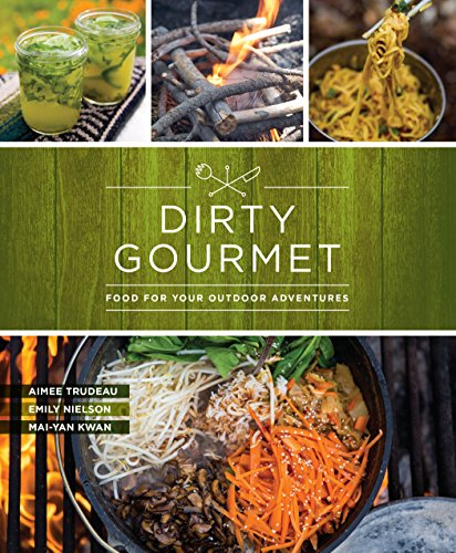Dirty Gourmet: Food for Your Outdoor - Cookbook Outdoor