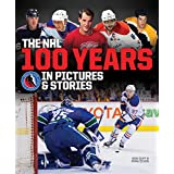 The NHL -- 100 Years in Pictures and Stories