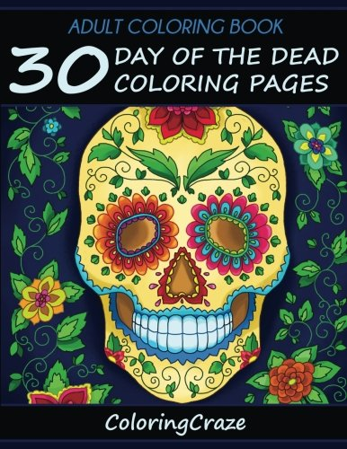 (Adult Coloring Book: 30 Day Of The Dead Coloring Pages, Día De Los Muertos (Day Of The Dead Collection) (Volume)
