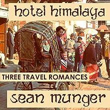 Hotel Himalaya: Three Travel Romances Audiobook by Sean Munger Narrated by Sean Munger