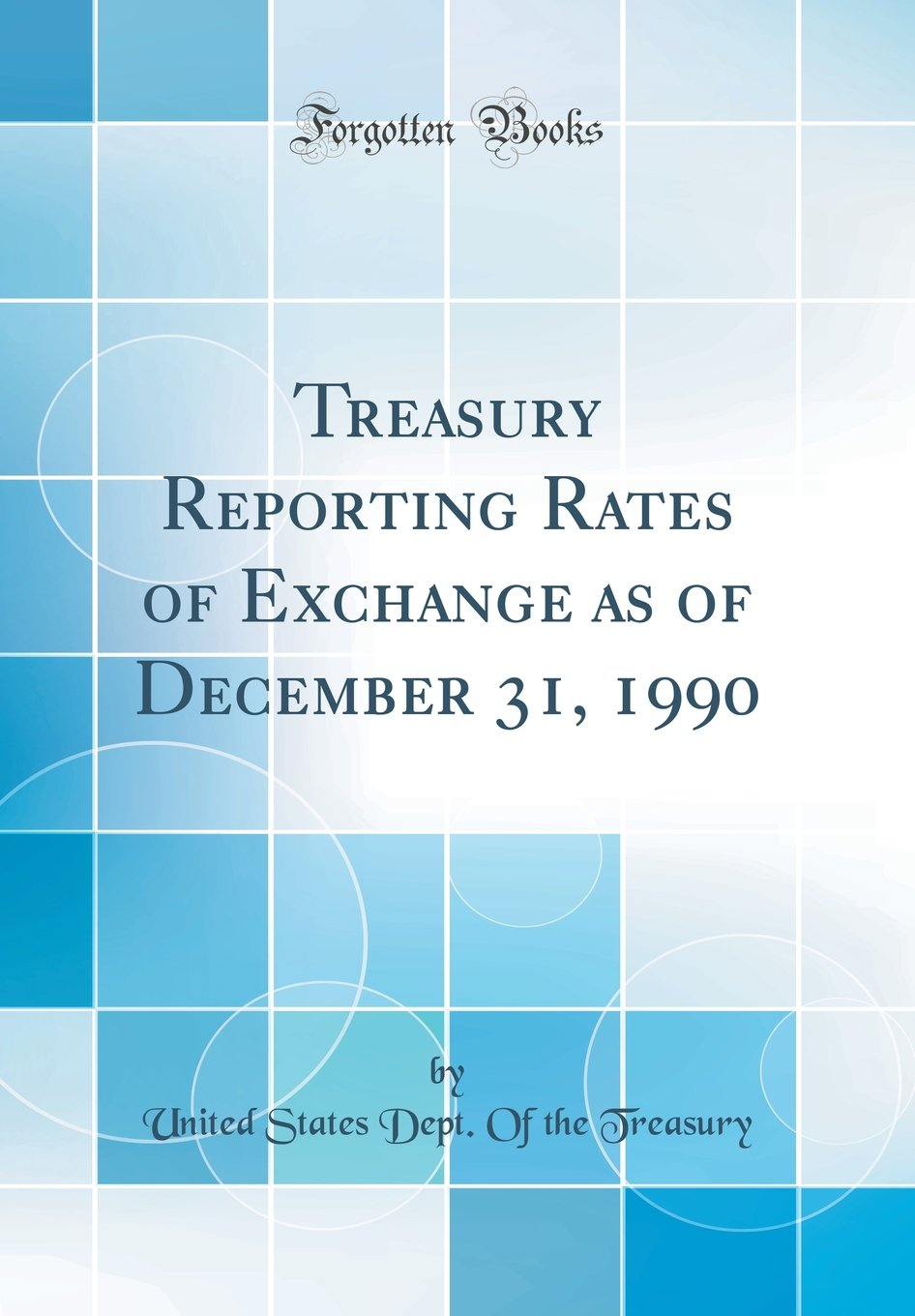 Download Treasury Reporting Rates of Exchange as of December 31, 1990 (Classic Reprint) PDF