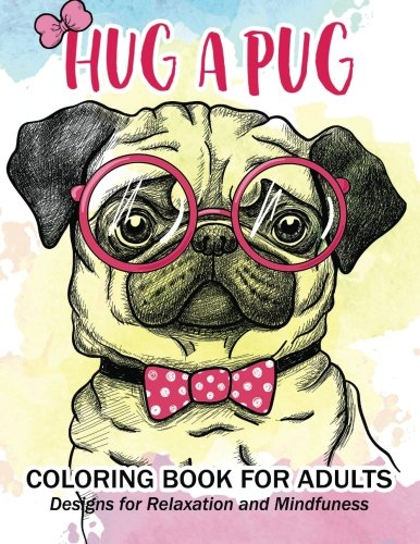 Hug a Pug coloring book for adults: Much loved dogs and puppies coloring book for grown ups - Pugs Hugs