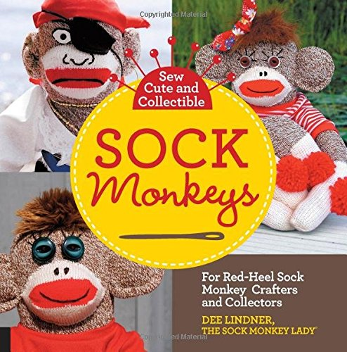 Sew Cute and Collectible Sock Monkeys: For Red-Heel Sock Monkey Crafters and (Super Sock Monkey)