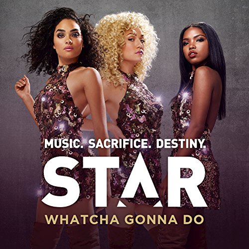 "Whatcha Gonna Do (From ""Star (Season 1)"